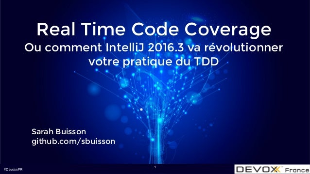 #DevoxxFR Real Time Code Coverage Ou comment IntelliJ 2016.3 va révolutionner votre pratique du TDD Sarah Buisson github.c...