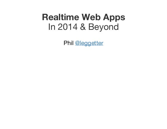 Realtime  Web  Apps In 2014 & Beyond Phil @leggetter