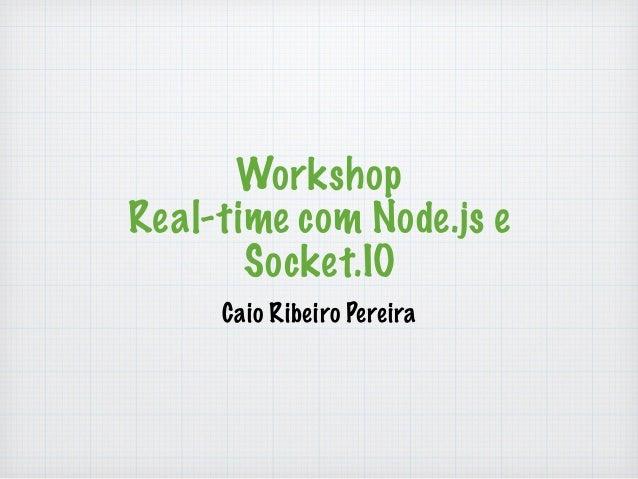 Workshop  Real-time com Node.js e  Socket.IO  Caio Ribeiro Pereira
