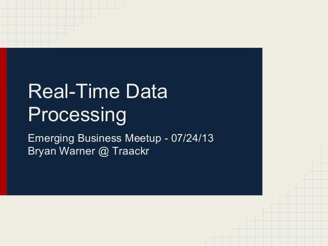 Real-Time Data Processing Emerging Business Meetup - 07/24/13 Bryan Warner @ Traackr