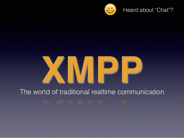 """XMPPThe world of traditional realtime communication 😀 Heard about """"Chat""""?"""