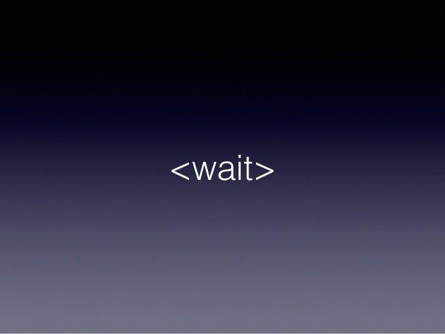 <wait>