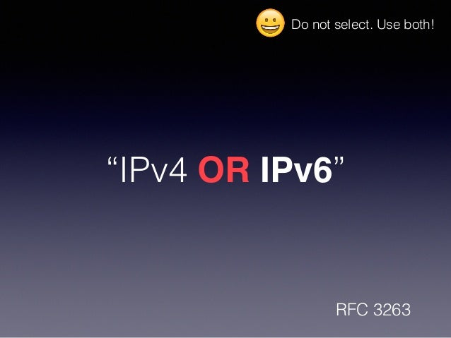 """IPv4 OR IPv6"" RFC 3263 Do not select. Use both! 😀"