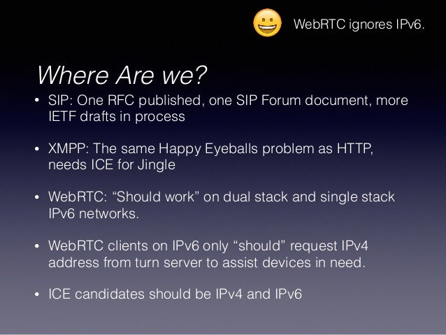 Where Are we? • SIP: One RFC published, one SIP Forum document, more IETF drafts in process • XMPP: The same Happy Eyeball...