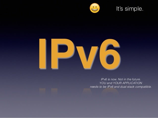 IPv6 is now. Not in the future. YOU and YOUR APPLICATION needs to be IPv6 and dual stack compatible. IPv6 😀 It's simple.