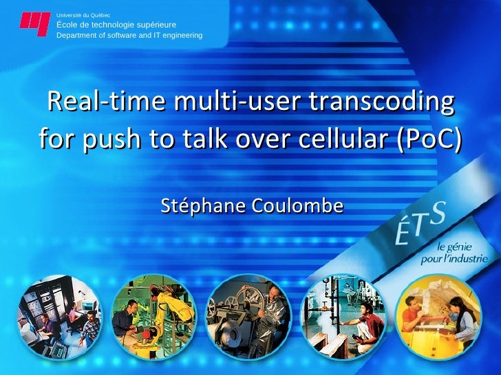 Real-time multi-user transcoding for push to talk over cellular (PoC) Stéphane Coulombe