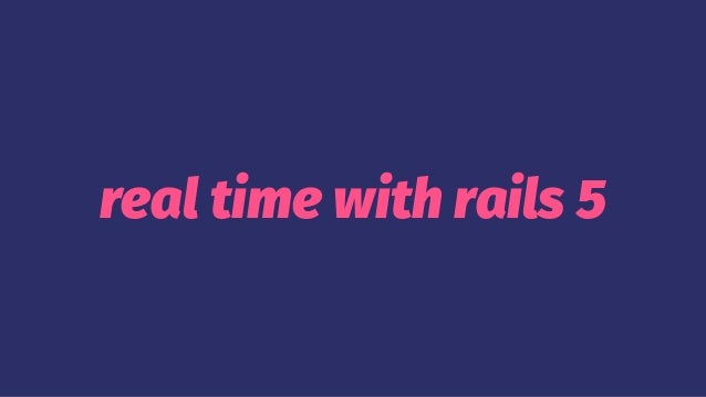 real time with rails 5