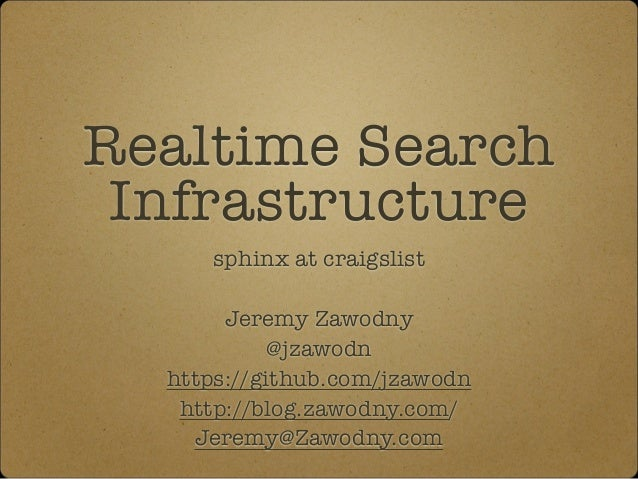 Realtime Search Infrastructure sphinx at craigslist ! Jeremy Zawodny @jzawodn https://github.com/jzawodn http://blog.zawod...