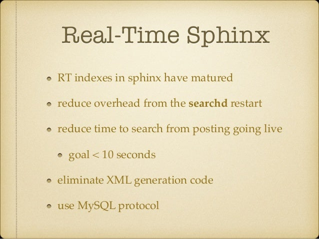 Real-Time Sphinx RT indexes in sphinx have matured! reduce overhead from the searchd restart! reduce time to search from p...