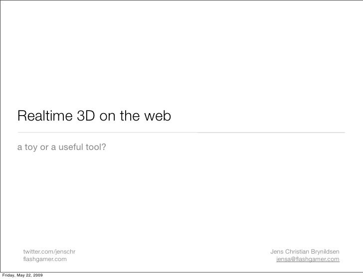 Realtime 3D on the web        a toy or a useful tool?               twitter.com/jenschr    Jens Christian Brynildsen      ...