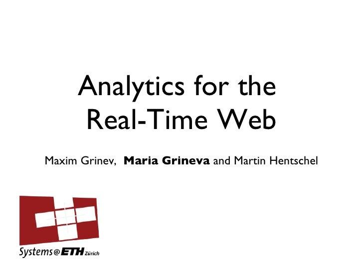 Analytics for the  Real-Time Web <ul><ul><ul><ul><li>Maxim Grinev,  Maria Grineva  and Martin Hentschel </li></ul></ul></u...