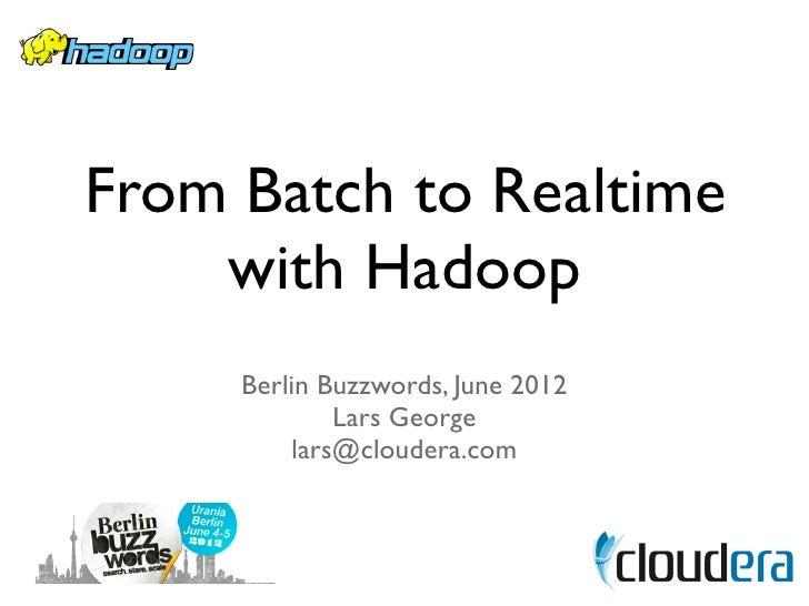 From Batch to Realtime    with Hadoop     Berlin Buzzwords, June 2012             Lars George         lars@cloudera.com