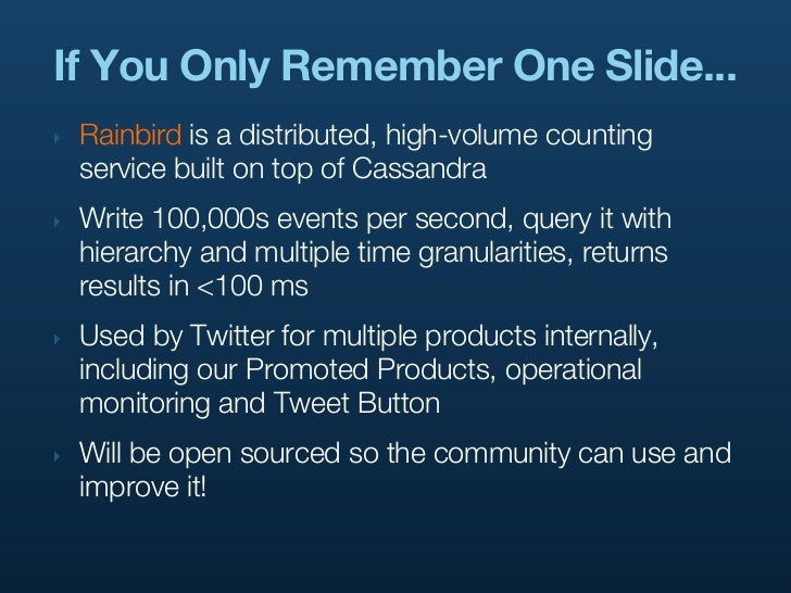 If You Only Remember One Slide...‣   Rainbird is a distributed, high-volume counting    service built on top of Cassandra‣...