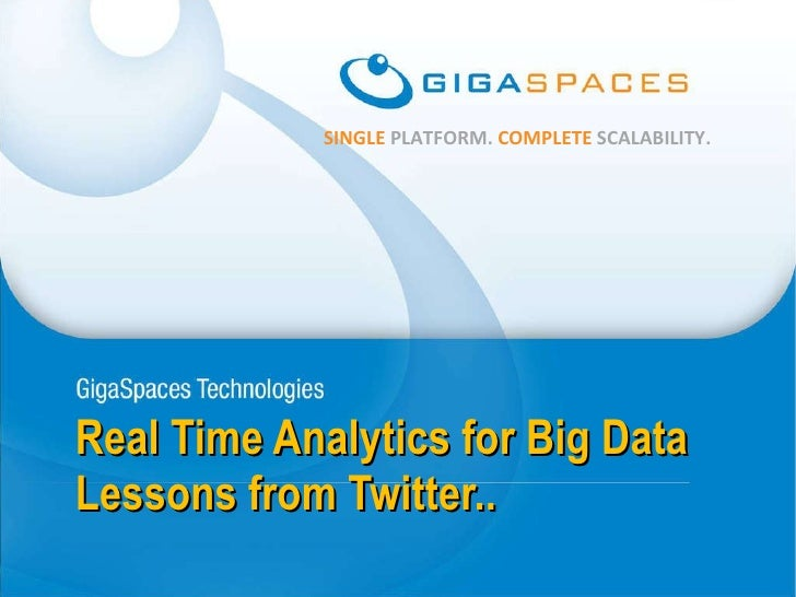 Real Time Analytics for Big Data Lessons from Twitter..