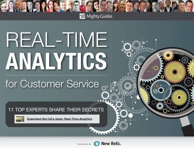 Sponsored by: REAL-TIME ANALYTICS for Customer Service 11 TOP EXPERTS SHARE THEIR SECRETS Download the full e-book: Real-T...