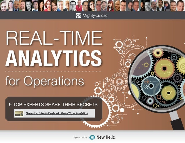 Sponsored by: REAL-TIME ANALYTICS for Operations 9 TOP EXPERTS SHARE THEIR SECRETS Download the full e-book: Real-Time Ana...
