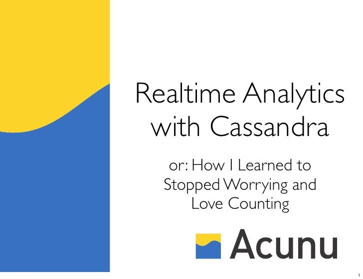 Realtime Analytics with Cassandra   or: How I Learned to  Stopped Worrying and       Love Counting                        ...