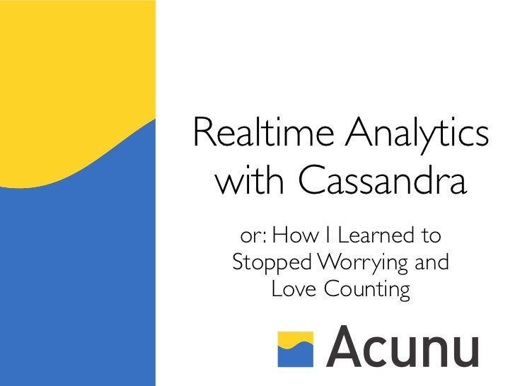 Realtime Analytics with Cassandra   or: How I Learned to  Stopped Worrying and       Love Counting