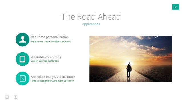 Real-time personalization 177 Applications The Road Ahead Preferences,  Ame,  locaAon  and  social Wearable comput...
