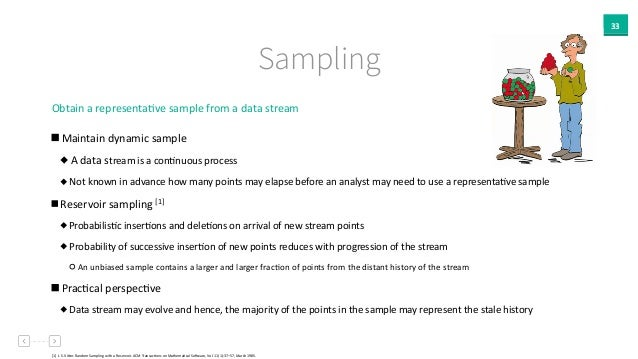 33 Sampling Obtain  a  representaAve  sample  from  a  data  stream     Maintain  dynamic  sample  ...