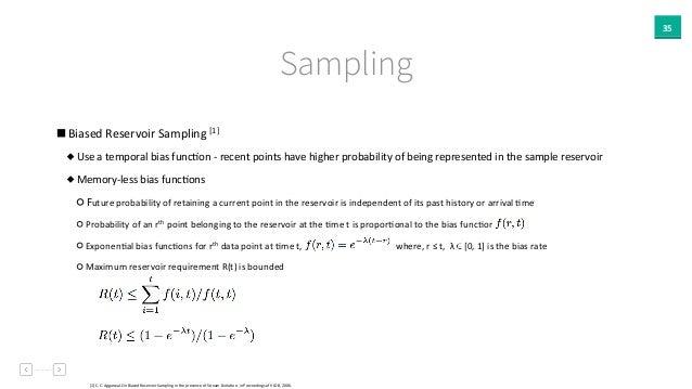 35 Sampling   Biased  Reservoir  Sampling  [1]     Use  a  temporal  bias  funcAon  -‐  recent  ...
