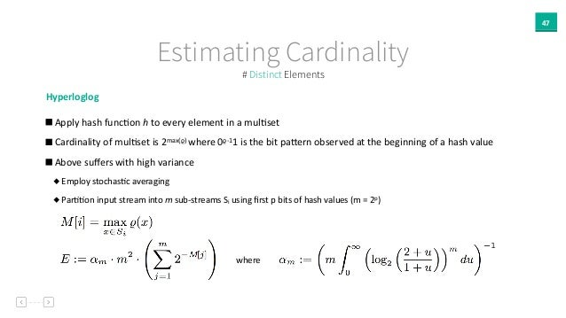 47 Estimating Cardinality Hyperloglog     Apply  hash  funcAon  h  to  every  element  in  a  mulAse...