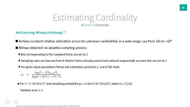 49 Estimating Cardinality Self-‐Learning  Bitmap  (S-‐bitmap)  [1]     Achieve  constant  relaAve  esAma...