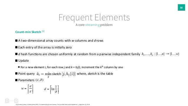 Count-‐min  Sketch  [1]     A  two-‐dimensional  array  counts  with  w  columns  and  d  rows...