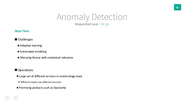 62 Anomaly Detection Real-‐Time     Challenges     AdapAve  learning     Automated  modeling     Marr...