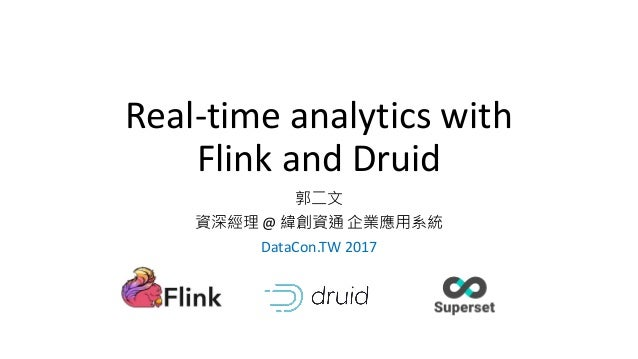 Real-time analytics with Flink and Druid 郭二文 資深經理 @ 緯創資通 企業應用系統 DataCon.TW 2017