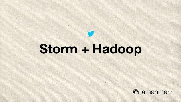 Storm + Hadoop            @nathanmarz   1