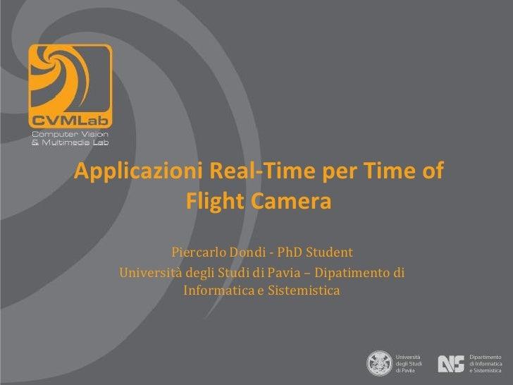 Applicazioni Real-Time per Time of           Flight Camera             Piercarlo Dondi - PhD Student     Università degli ...