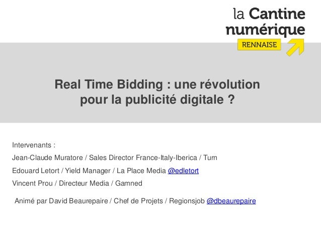 Real Time Bidding : une révolution                 pour la publicité digitale ?Intervenants :Jean-Claude Muratore / Sales ...