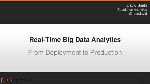 David Smith                           Revolution Analytics                                   @revodavidReal-Time Big Data ...