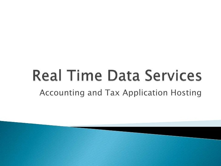 Real Time Data Services <br />Accounting and Tax Application Hosting <br />