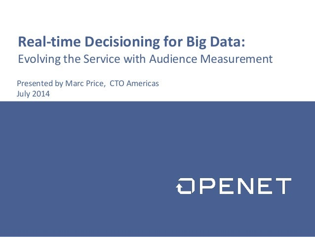 Real-time Decisioning for Big Data: Evolving the Service with Audience Measurement Presented by Marc Price, CTO Americas J...