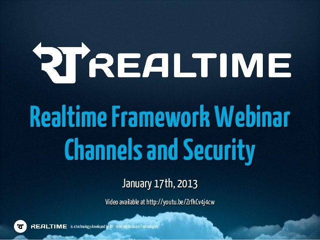 Realtime Framework Webinar   Channels and Security                                          January 17th, 2013            ...
