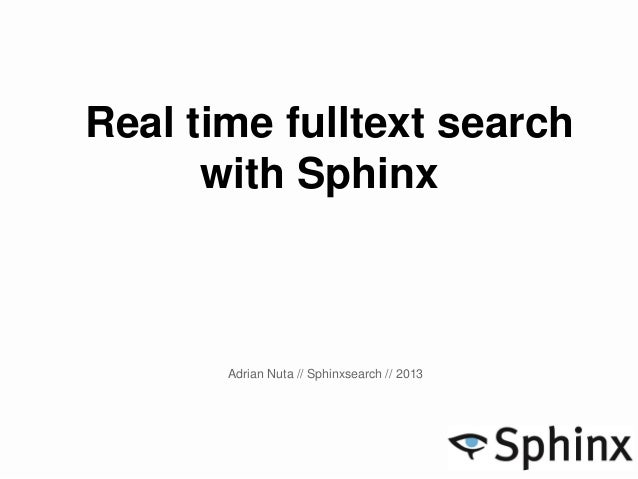 Real time fulltext search with Sphinx Adrian Nuta // Sphinxsearch // 2013