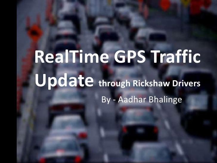 RealTime GPS TrafficUpdate through Rickshaw Drivers            By - Aadhar Bhalinge