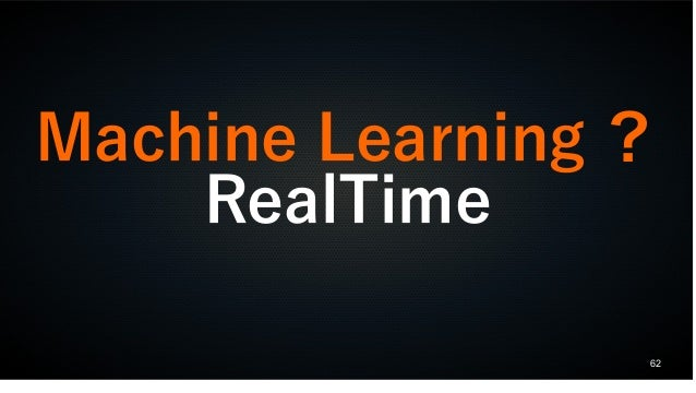 62 Machine Learning ? RealTime