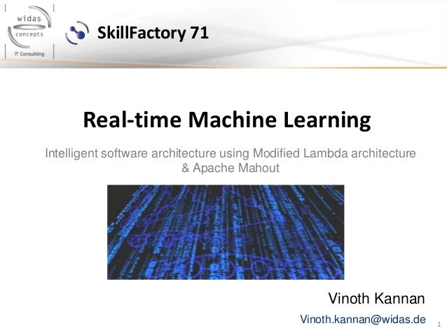 1 Real-time Machine Learning Vinoth Kannan Intelligent software architecture using Modified Lambda architecture & Apache M...