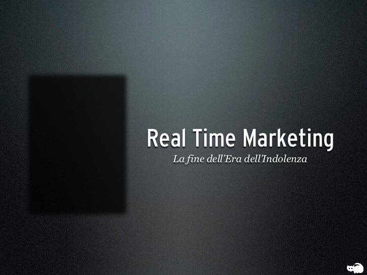 Real Time Marketing  La fine dell'Era dell'Indolenza