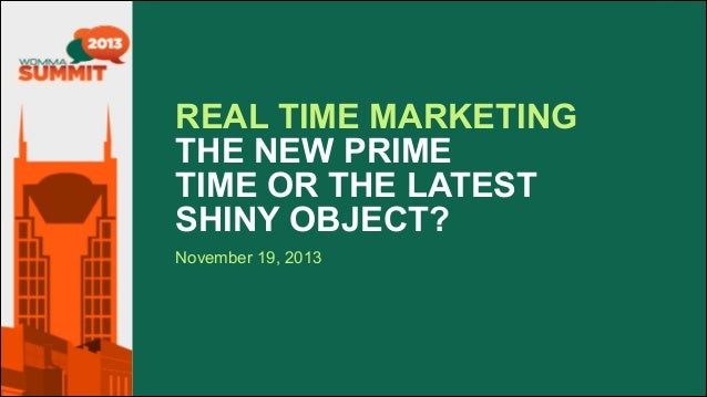 REAL TIME MARKETING  THE NEW PRIME  TIME OR THE LATEST  SHINY OBJECT? November 19, 2013