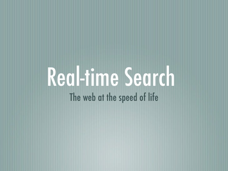Real-time Search   The web at the speed of life