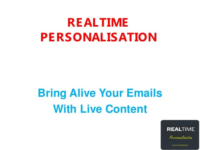 RE ALTIME PE RSONALISATION  Bring Alive Your Emails With Live Content