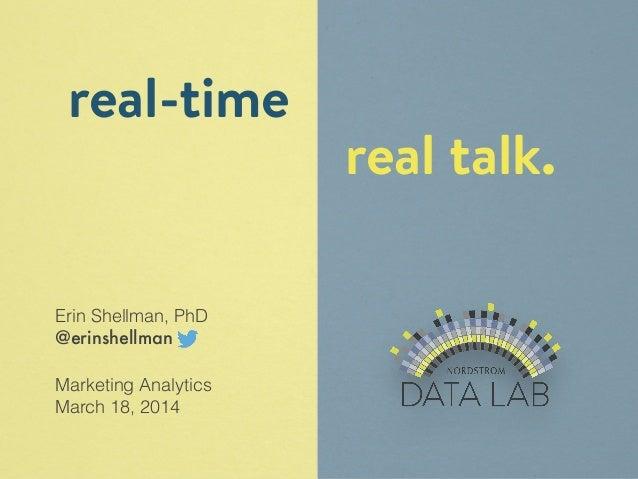 Erin Shellman, PhD  @erinshellman  !  Marketing Analytics  March 18, 2014  real talk.  real-time