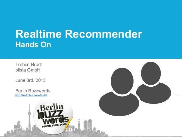 Realtime Recommender Hands On Torben Brodt plista GmbH June 3rd, 2013 Berlin Buzzwords http://berlinbuzzwords.de/