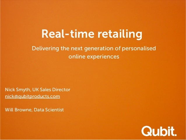 Real-time retailing Delivering the next generation of personalised online experiences  Nick Smyth, UK Sales Director nick@...