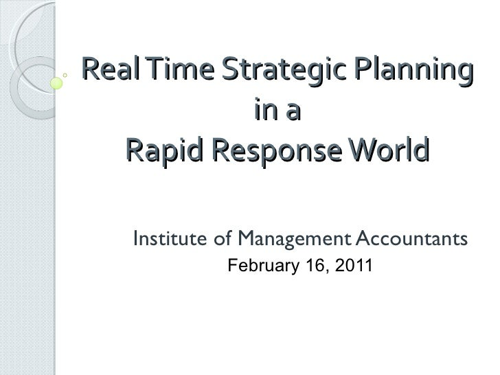 Real Time Strategic Planning in a Rapid Response World Institute of Management Accountants February 16, 2011