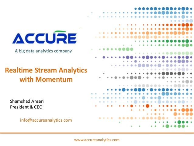 www.accureanalytics.com A big data analytics company info@accureanalytics.com Realtime Stream Analytics with Momentum Sham...